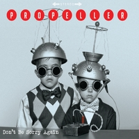 Propeller | Dont' Be Sorry Again