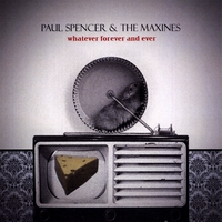 Paul Spencer & The Maxines | Whatever Forever And Ever