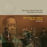 The Paul & Sheila Smith Trio with Adam Levy guitar | Life's What You Make It