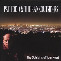 PAT TODD & THE RANKOUTSIDERS: The Outskirts Of Your Heart