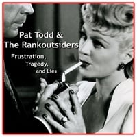 PAT TODD & THE RANKOUTSIDERS: Frustration, Tragedy, & Lies