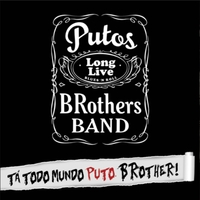 Putos BRothers Band | Tá Todo Mundo Puto, BRother!