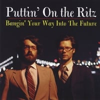Puttin' On the Ritz | Bangin' Your Way Into the Future
