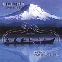 Puyallup Canoe Family | Spuyalupabs, Songs of the Puyallup Canoe Family