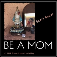 Sheri Bauer | Be a Mom