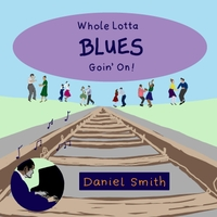 Daniel Smith | Whole Lotta Blues Goin' On