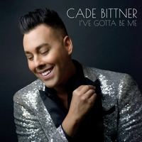Cade Bittner | I've Gotta Be Me