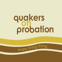 Quakers on Probation | Every Living Thing