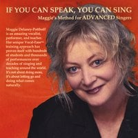 Maggie Delaney-Potthoff | Maggie's Method - If You Can Speak You Can Sing -Advanced Singers