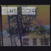 Quarter Monkey | Got No Name