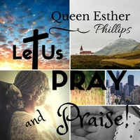 Queen Esther Phillips | Let Us Pray and Praise