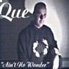 QUE: Ain't No Wonder