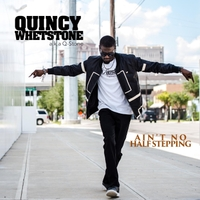 Quincy Whetstone | Ain't No Half Stepping