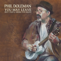 Phil Doleman | You May Leave (But This'll Bring You Back)