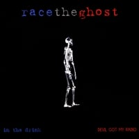 Race The Ghost | In The Drink/Devil Got My Radio
