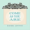 rachel levitin: come as you are