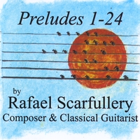 Rafael Scarfullery | Preludes 1-24 By Rafael Scarfullery, Composer & Classical Guitarist