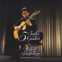 Rafael Scarfullery | 5 Suites for Guitar By Rafael Scarfullery, Composer and Classical Guitarist
