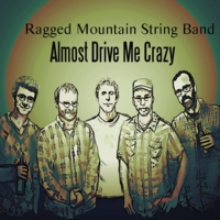 Ragged Mountain String Band | Almost Drive Me Crazy