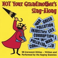 the Raging Grannies | Not Your Grandmother's Sing-Along