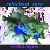 Raincloud Zero: Orchid Nights