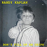 Randy Kaplan | Don't Fill Up On Chips