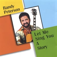 Randy Peterson | Let Me Sing You A Story