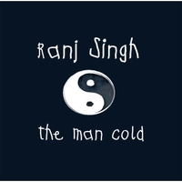 Ranj Singh | The Man Cold