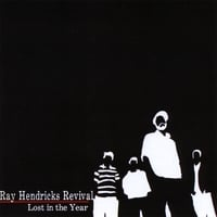 Ray Hendricks Revival | Lost in the Year
