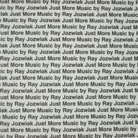 Ray Jozwiak: Just More Music By Ray Jozwiak