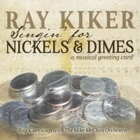 Ray Kiker & The Mike McClain Orchestra | Singin for Nickels & Dimes