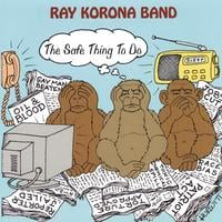 Ray Korona Band | The Safe Thing To Do