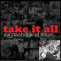 Raymond and Scum: Take It All