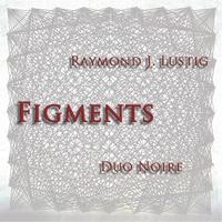Raymond J. Lustig: Figments