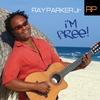 RAY PARKER JR: I'm Free