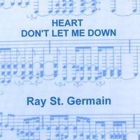 Ray St. Germain | Heart, Don't Let Me Down