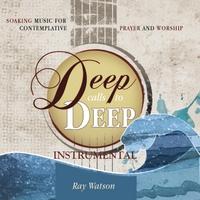 Ray Watson | Deep Calls to Deep (Instrumental Soaking Music