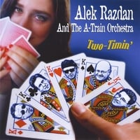 Alek Razdan & The A-Train Orchestra | Two-Timin'