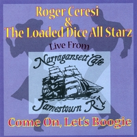 Roger Ceresi and Loaded Dice | Come On Let's Boogie