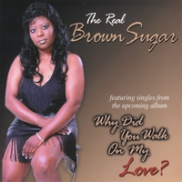 The Real Brown Sugar | Why Did You Walk On My Love ?