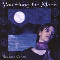 REBECCA COHEN: You Hung the Moon