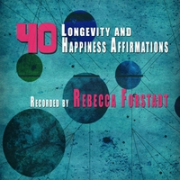 Rebecca Forstadt: 40 Longevity and Happiness Affirmations