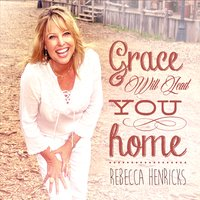 Rebecca Henricks | Grace Will Lead You Home