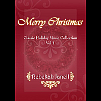 rebekah janell merry christmas classic holiday music collection vol i - Christmas Classic Music
