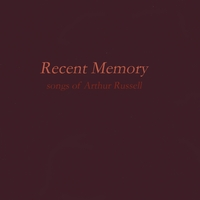 Recent Memory | songs of Arthur Russell, Vol. 1