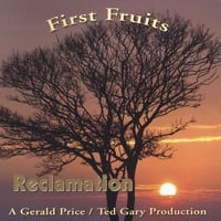 Reclamation, A Gerald Price/Ted Gary Production | First Fruits