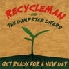RECYCLEMAN AND THE DUMPSTER DIVERS: Get Ready for a New Day