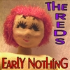 THE REDS: Early Nothing