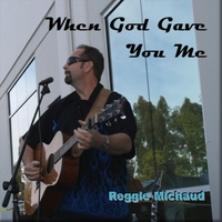 Reggie Michaud | When God Gave You Me