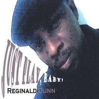 REGINALD DUNN: Just Play, Baby!